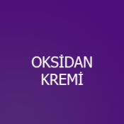 OKSİDAN KREM